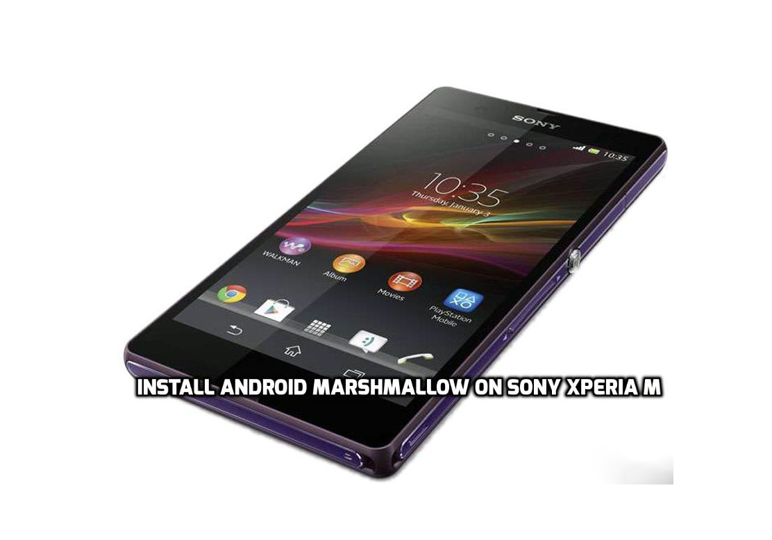 How to Install Android Marshmallow on Sony Xperia M (CM13 ...