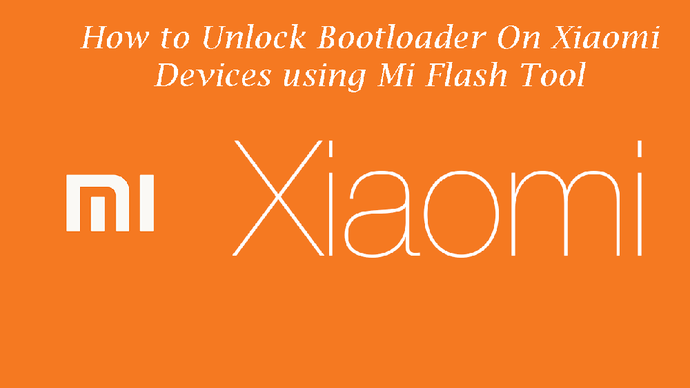 How to Unlock Bootloader On Xiaomi Devices using Mi Flash Tool