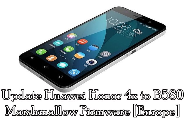 Download And Update Huawei Honor 4x Marshmallow B580 Firmware [Europe]